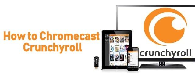 Chromecast Crunchyroll