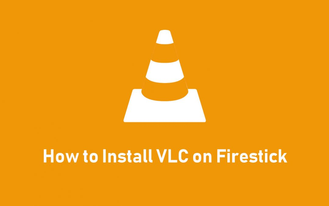 How to Install VLC for Firestick [2021]