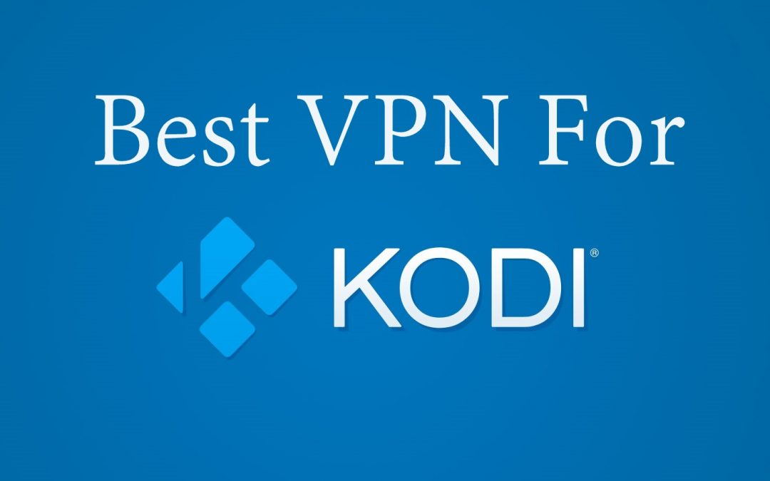 Best VPN for Kodi – Paid and Free [Updated 2021]