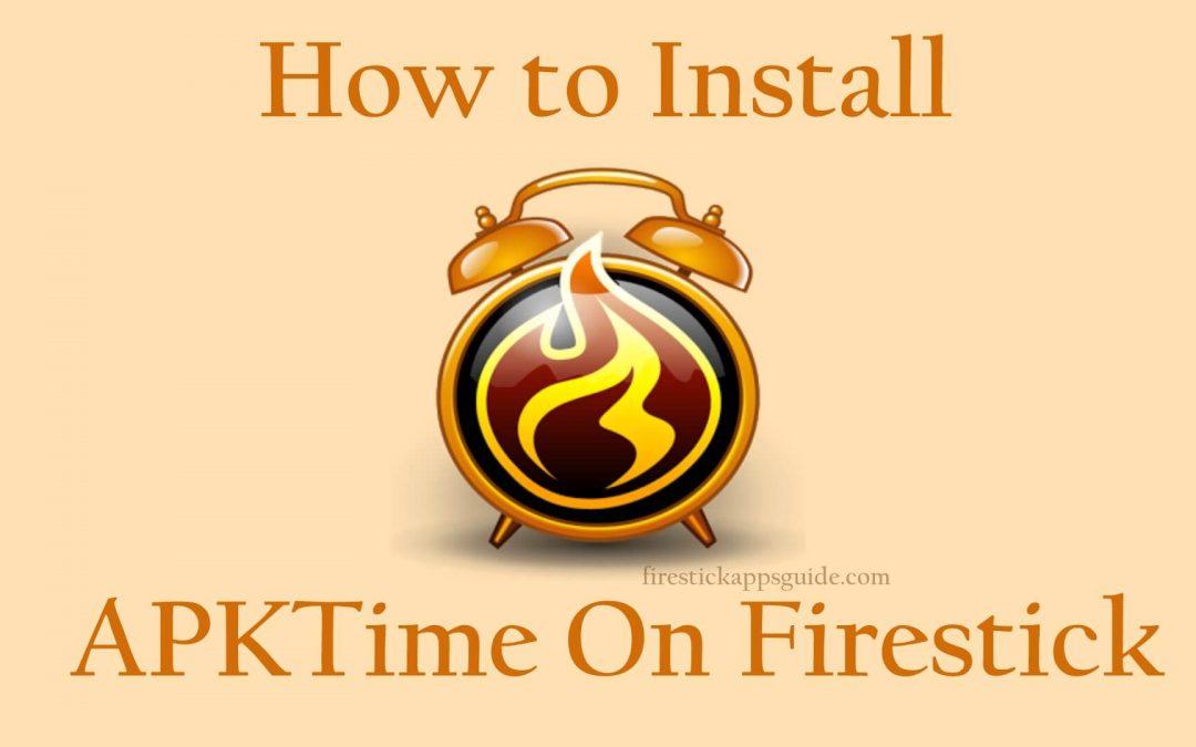 APKTime Apk [2021] How to Install APKTime on Firestick