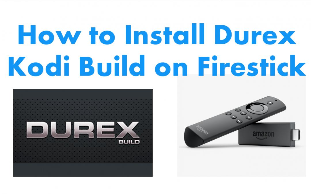 How to Install Durex Kodi Build on Firestick [Updated 2021]