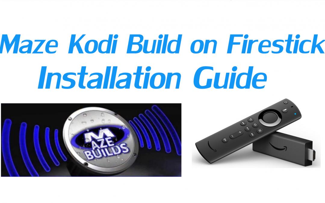 How to Install Maze Kodi Build on Firestick?