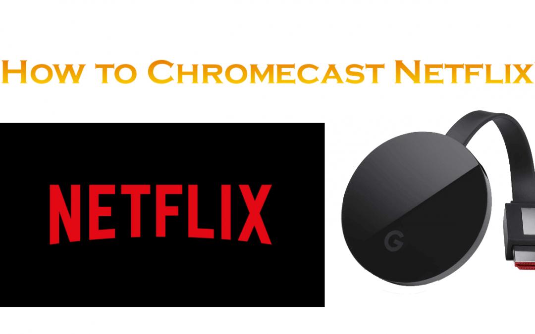 How to Chromecast Netflix Using Smartphone & PC