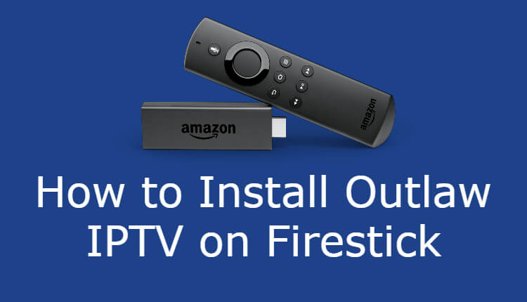 How to Install Outlaw IPTV on Firestick [2021]