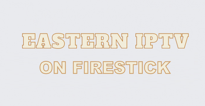 How to Install Eastern IPTV on Firestick / Fire TV
