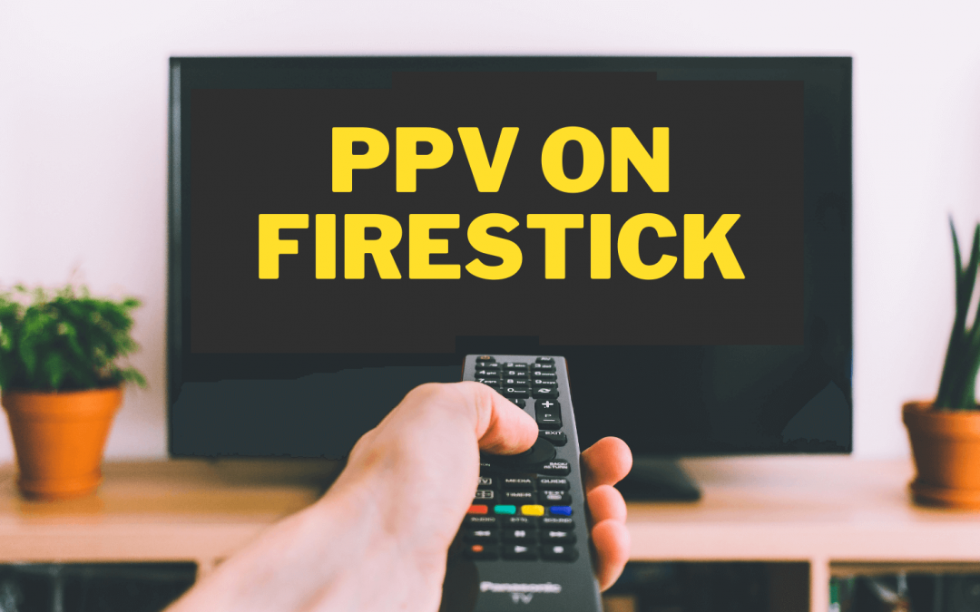 PPV on Firestick: How to Stream PPV on Firestick