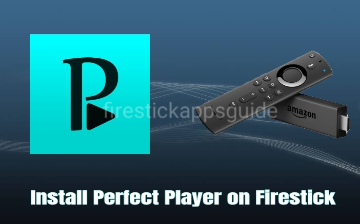How to Install Perfect Player on Firestick / Fire TV