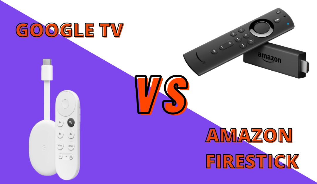 Google TV vs Amazon Firestick: Which One is Best in 2021?